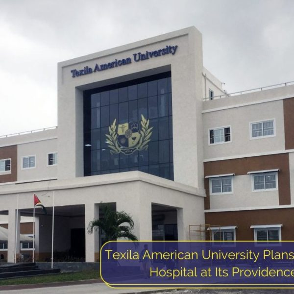 Texila American University Plans to Build a Hospital at Its Providence Campus
