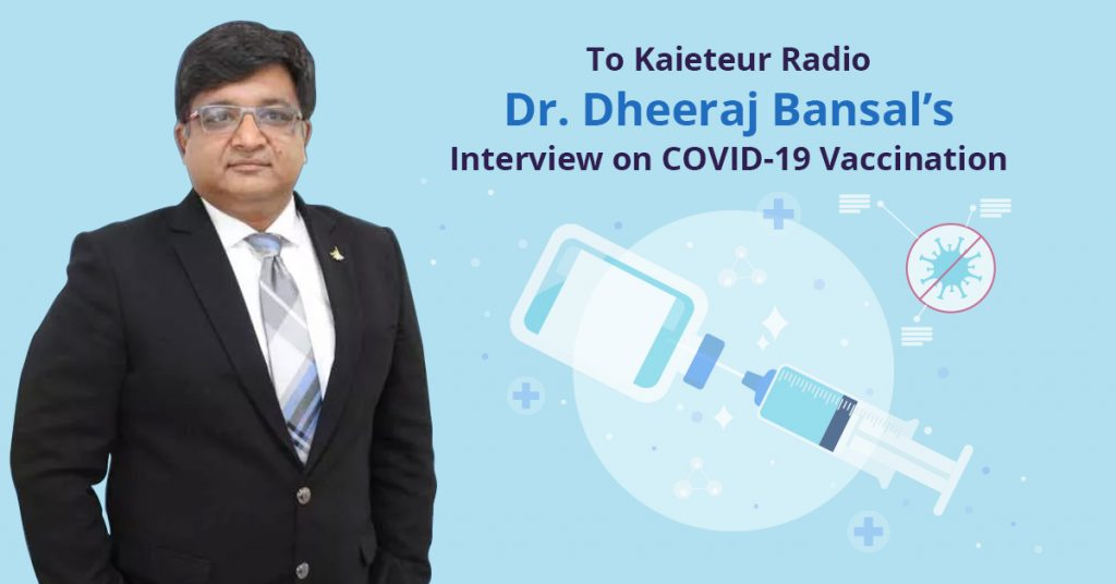 Dr. Dheeraj Bansal's radio interview on covid-19 vaccination